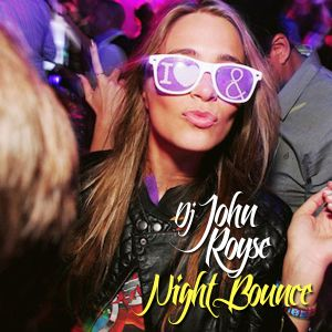 DJ JOHN ROYSE -Night_Bounce (Podcast Episode#3)