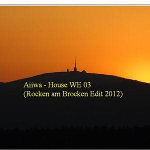 Aiiwa - House WE 03 (Rocken am Brocken 2012 Edit)