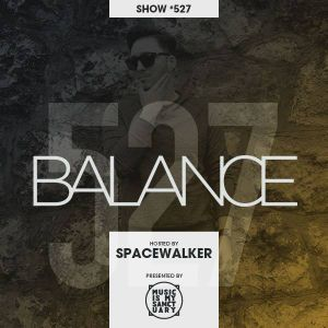 BALANCE - Show #527 (Hosted by Spacewalker)