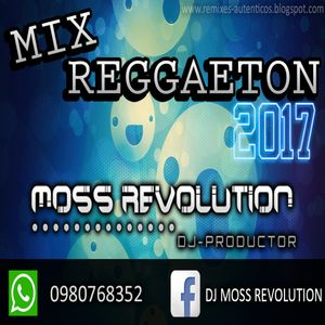 MIX REGGAETON 2017 [DJ MOSS REVOLUTION]