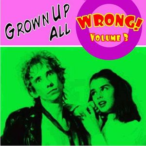 Grown Up All Wrong - Volume 3