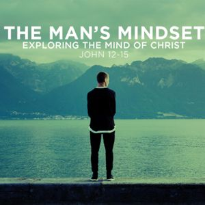 June 12, 2016 - The Man's Mindset Part 4