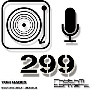 Techno Music | Rhythm Converted Podcast 299 with Tom Hades (Live from Zodiak)