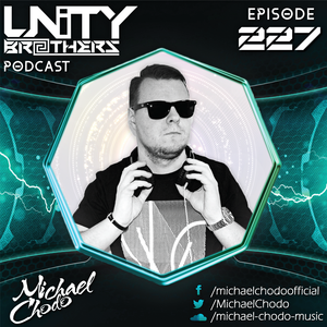 Unity Brothers Podcast #227 [GUEST MIX BY MICHAEL CHODO]