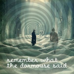 Remember What The Dormouse Said