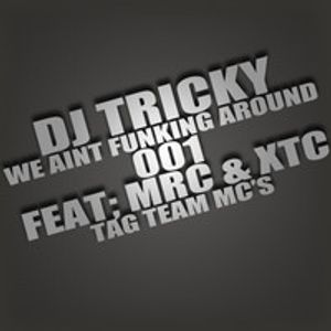 We Ain't Funking Around (MIX001) - DJ Tricky Ft MC's MRC & XTC (Tag Team MC's)