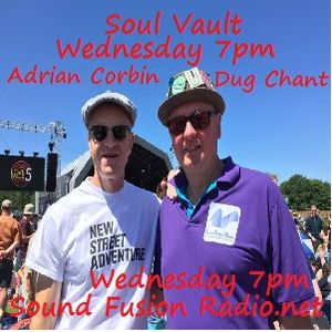 Soul Vault 5/7/17 broadcast Wednesday 7pm on Sound Fusion Radio.net with Dug Chant & Adrian Corbin