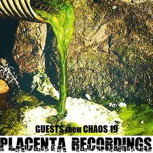 Guests From Chaos 19: Placenta Recordings