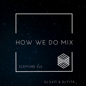 Scepture DJs - How We Do [Mixed & Mastered by DJ Exit]