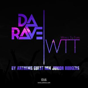 Da Rave – World To Turn 016 (by Anthems Guest Mix Junior Rodgers)