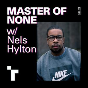Master of None with Nels Hylton - 6 August 2019