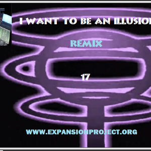 I want to be an illusion - Remix 17
