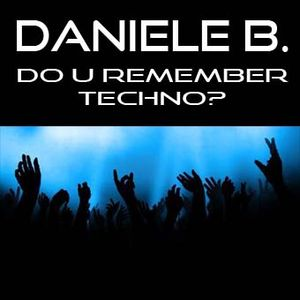 DANIELE B. - DO U REMEMBER TECHNO?