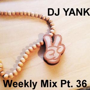 DJ Yank - Weekly Mix Pt 36