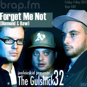 The Gulshick 32 | Ep.64 | Forget Me Not (Diamond & Raw)