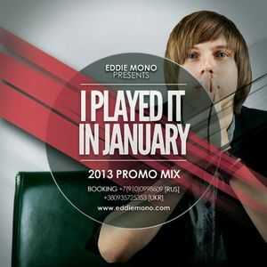 Eddie Mono - I Played It In January (2013 Promo Mix)
