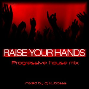 Raise your hands progressive house mix