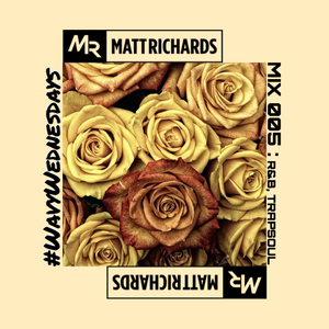 #WavyWednesdays MIX 005 @DJMATTRICHARDS