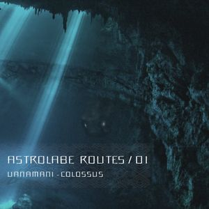 Astrolabe Routes / 01 - Uanamani - Colossus