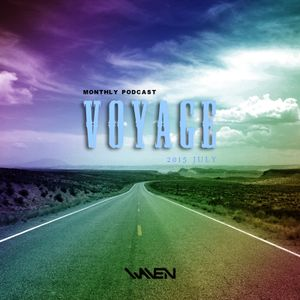 VOYAGE - 2015 JULY (WAVEN Pres. MONTHLY PODCAST)