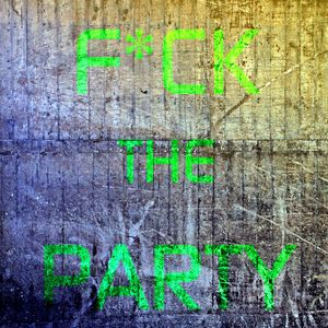 F*ck The Party - Episode #003