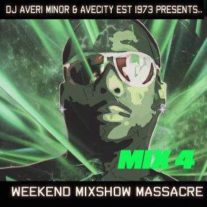DJ Averi Minor - Weekend Mixshow Massacre Mix 4