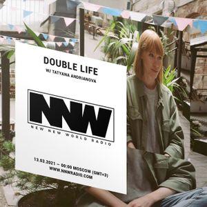 Double Life w/ Tatyana Andrianova - 13th March 2021