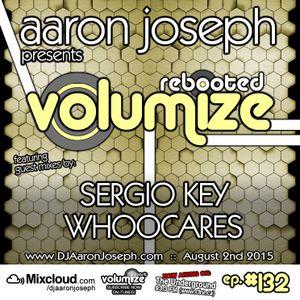 VOLUMIZE (Episode 132 w/ Sergio Key & Whoocares Guest Mixes) (Aug 2015)