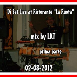 DJ SET LIVE 02-08-2012 RISTORANTE LA RUOTA MIX BY LKT