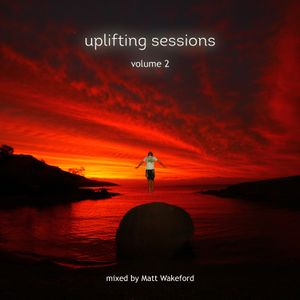 Uplifting Sessions Volume 2 - mixed by Matt Wakeford