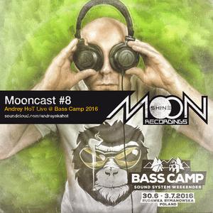 mooncast#8 - Andrey HoT Live @ Bass Camp 2016