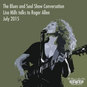 Lisa Mills on the Blues and Soul Show talking to Roger Allen, July 2015