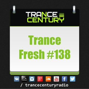 Trance Century Radio - RadioShow #TranceFresh 138