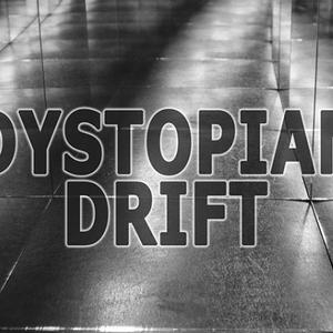 Dystopian Drift - 6/3/19