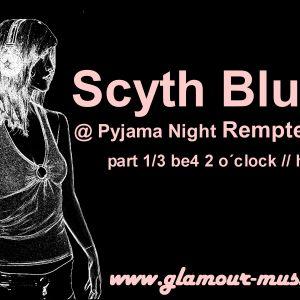 Scyth Blush @ Pyjama Night Remptendorf // part 1/3 be4 2 o´clock