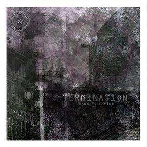 Jesus F. Christ - Termination