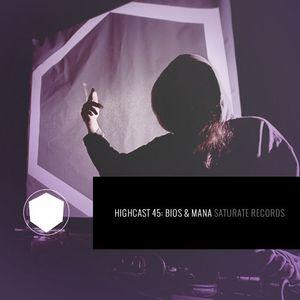 HIGHCAST 45: Bios & Mana (Saturate Records)