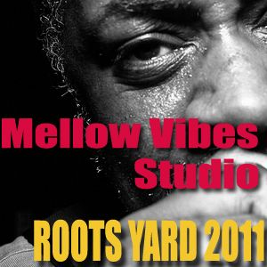 Roots Yard 2011 - Mellow Vibes Studio Live