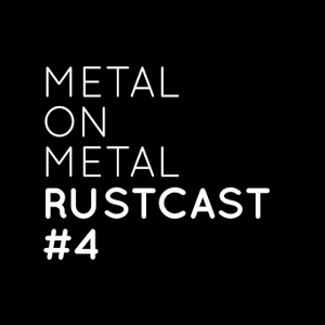 Metal On Metal - RustCast #4