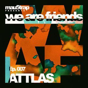 we are friends radio - episode 007: ATTLAS