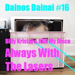 Dainos Dainai #16 Billy Kristal & Killl My Disco: Always With The Lasers
