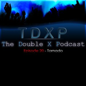 The Double X Podcast Episode 20 - Tornado