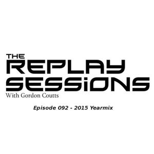 Gordon Coutts- The Replay Sessions 092 (Dec 15) - 2015 Yearmix