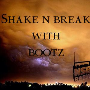 "3:9:2014 ""Shake n Break"" with BootZ live on nsbradio.co.uk"