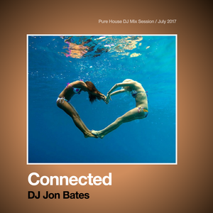 Connected / Pure House Mix Session / July 2017 + DJ Jon Bates