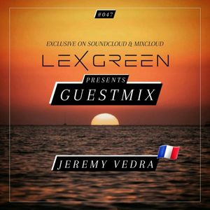 LEX GREEN presents GUESTMIX #047 - JEREMY VEDRA (F)