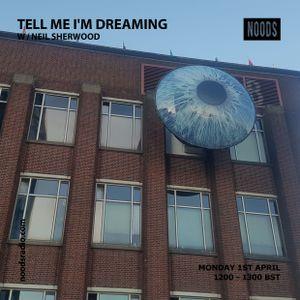 Tell Me I'm Dreaming: 1st April '19