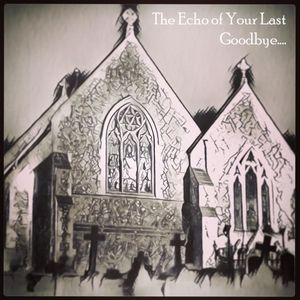 The echo of your last goodbye