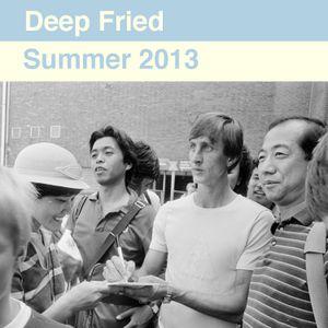 Deep Fried - Summer 2013