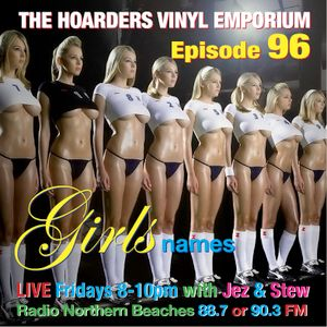 The Hoarders' Vinyl Emporium 96 - 'Girls' Names'